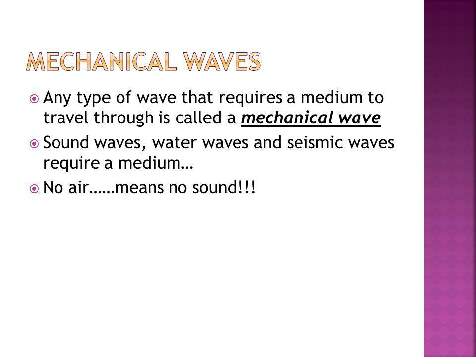 Mechanical Waves Any type of wave that requires a medium to travel through is called a mechanical wave.