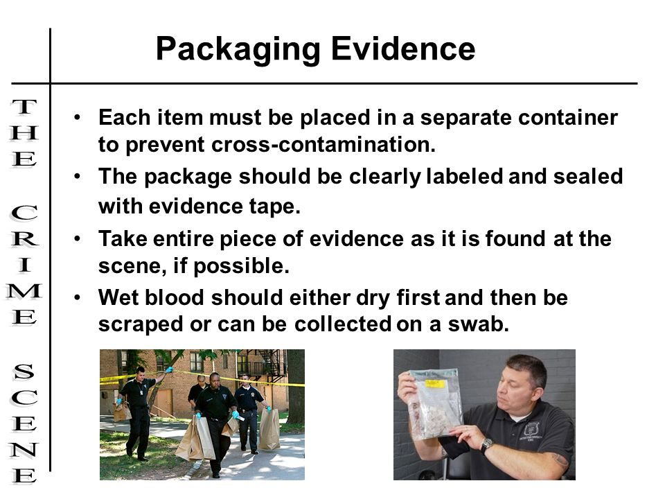 Packaging Evidence Each item must be placed in a separate container to prevent cross-contamination.