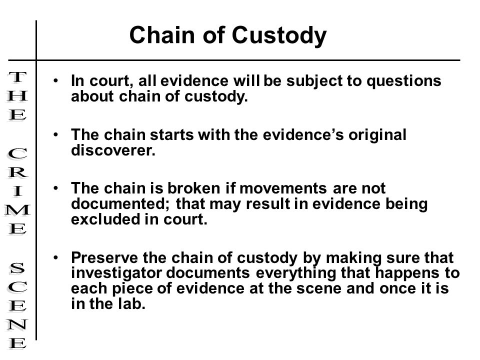 Chain of Custody In court, all evidence will be subject to questions about chain of custody.