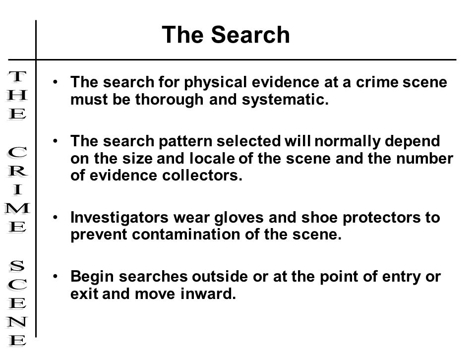 The Search The search for physical evidence at a crime scene must be thorough and systematic.