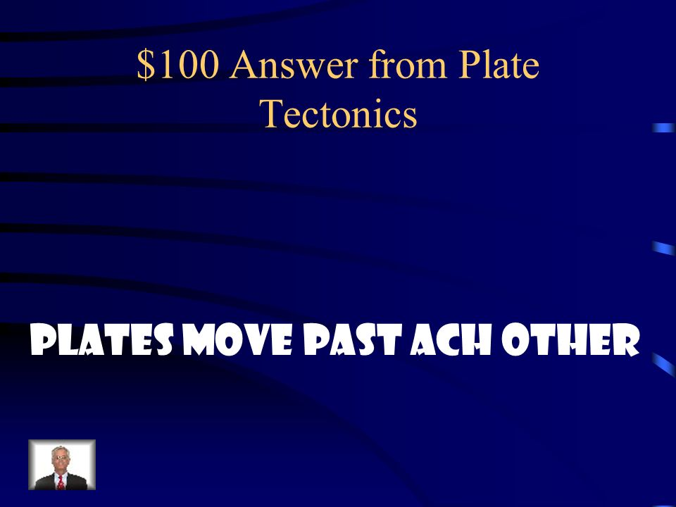 $100 Answer from Plate Tectonics