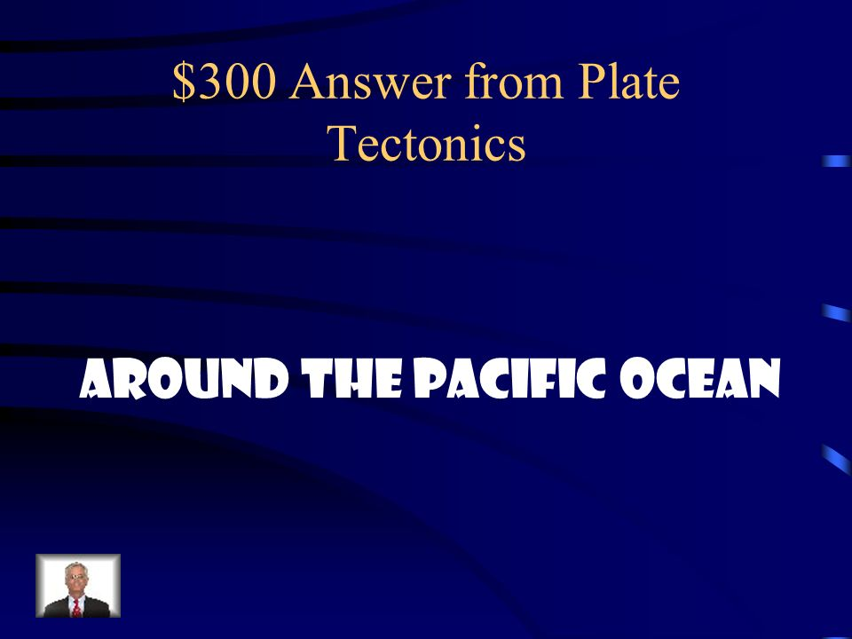 $300 Answer from Plate Tectonics