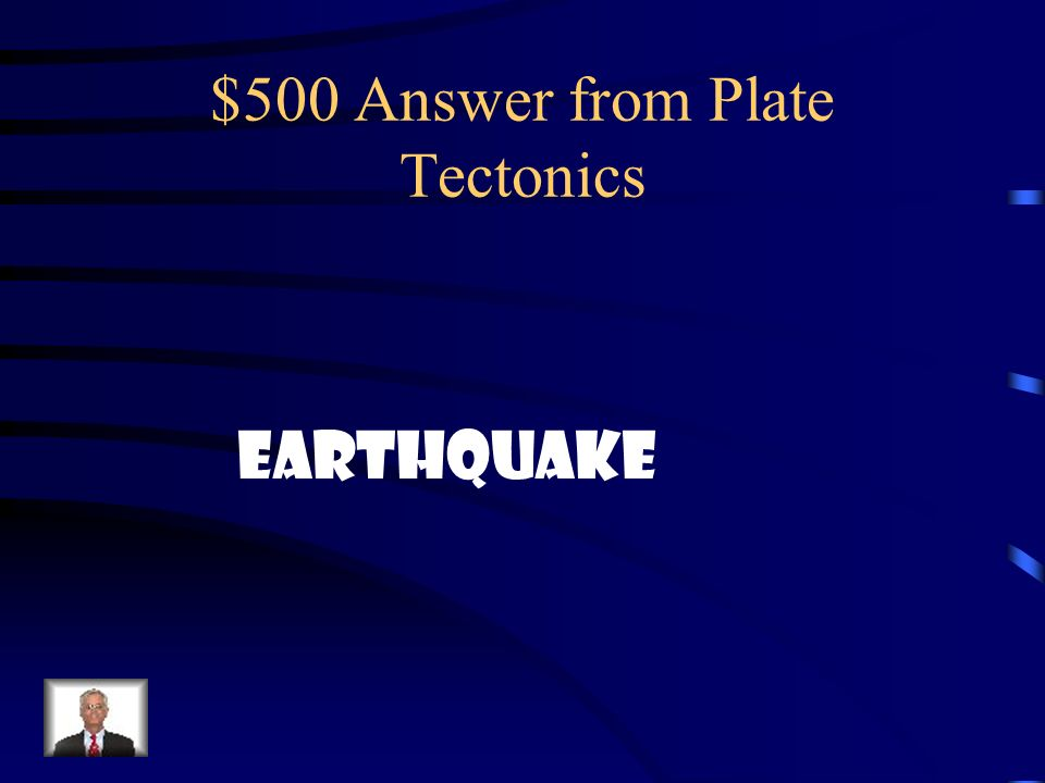 $500 Answer from Plate Tectonics