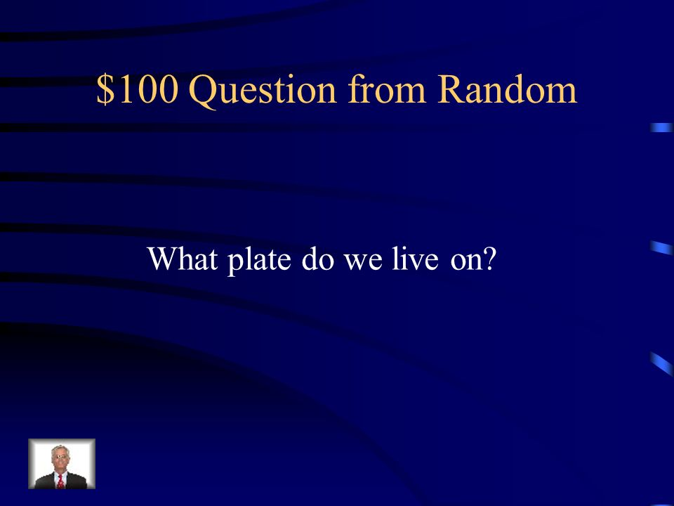 $100 Question from Random What plate do we live on