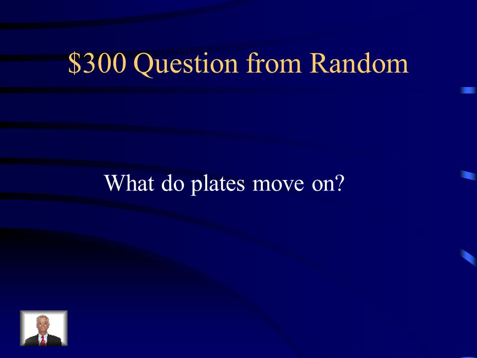 $300 Question from Random What do plates move on