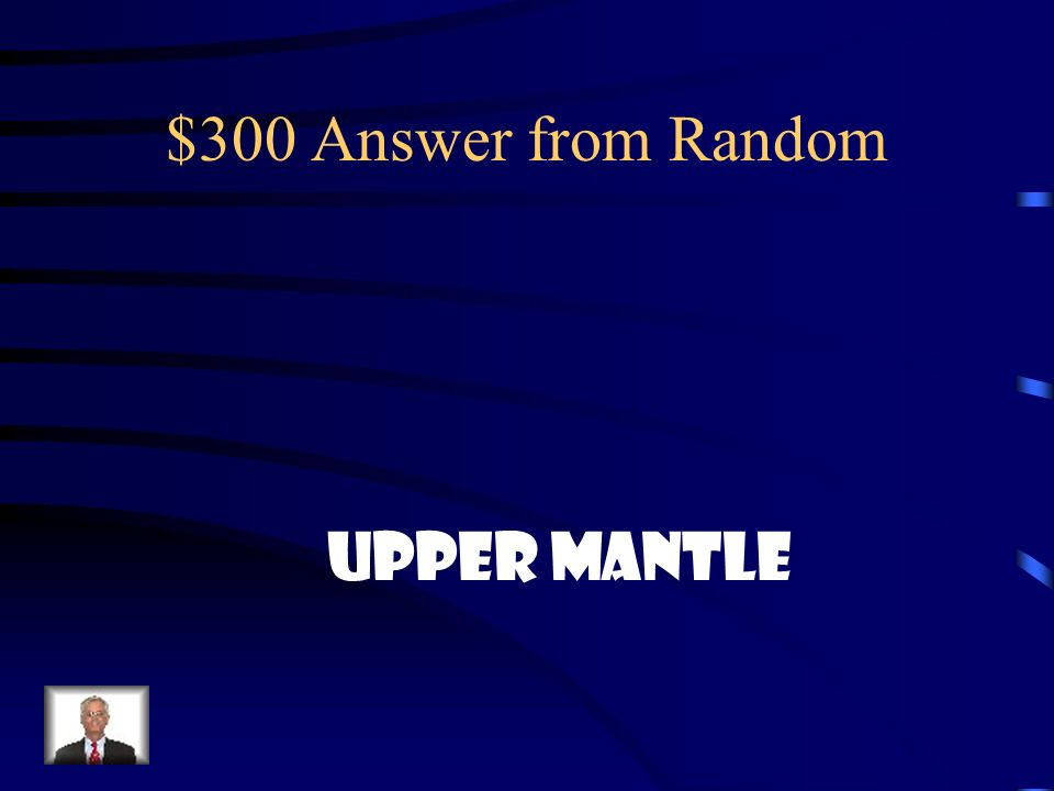 $300 Answer from Random Upper mantle