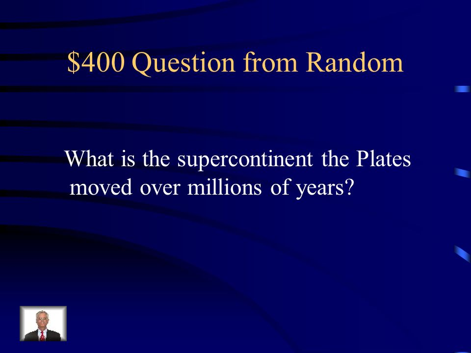 $400 Question from Random What is the supercontinent the Plates