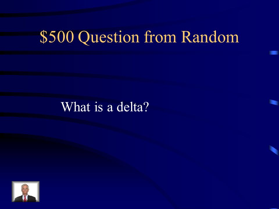 $500 Question from Random What is a delta