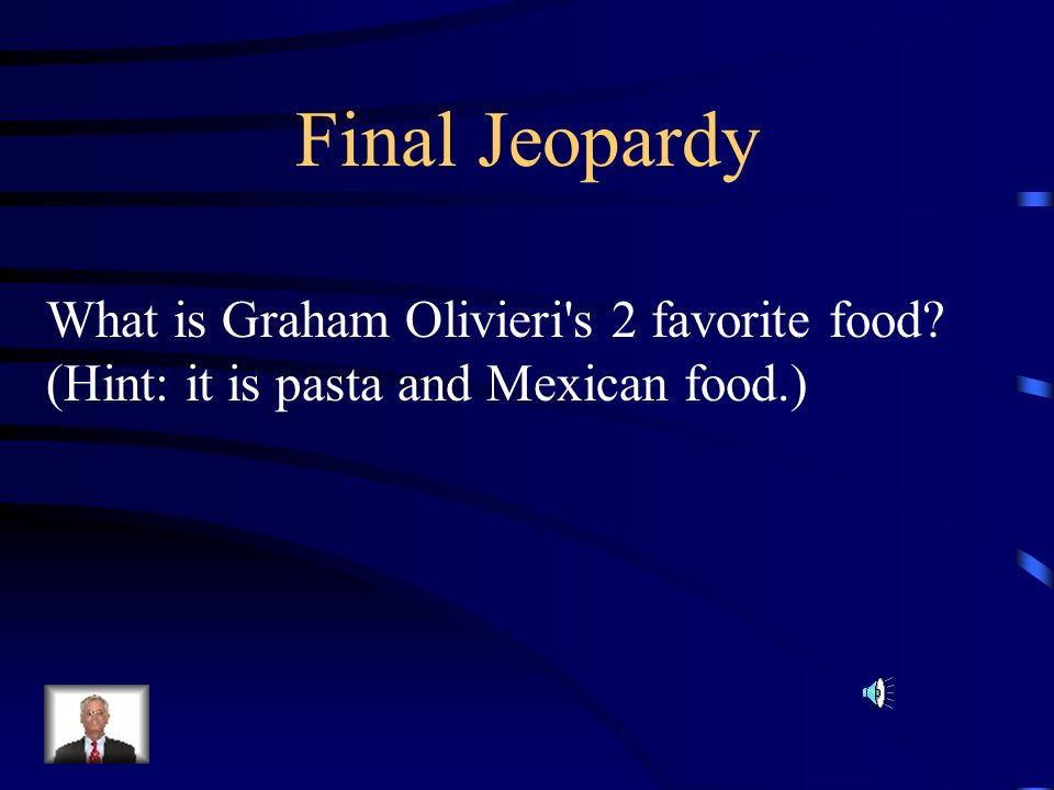 Final Jeopardy What is Graham Olivieri s 2 favorite food