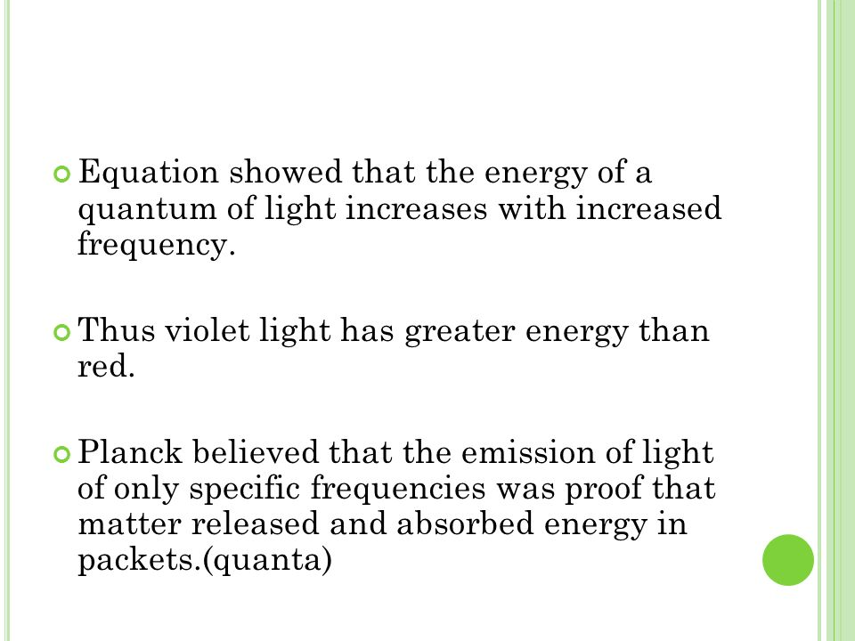 Equation showed that the energy of a quantum of light increases with increased frequency.