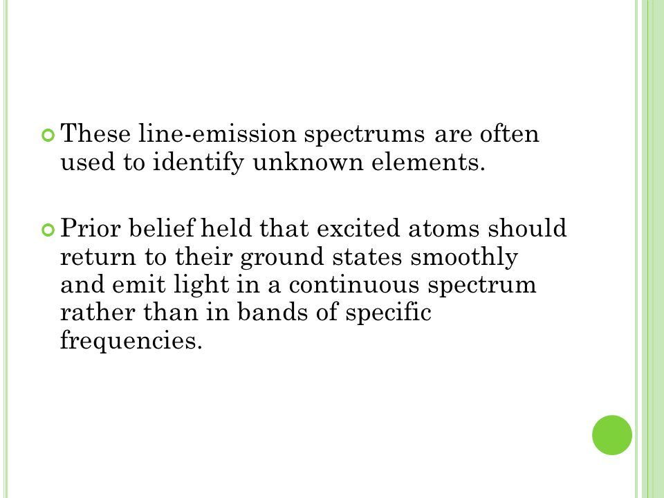 These line-emission spectrums are often used to identify unknown elements.