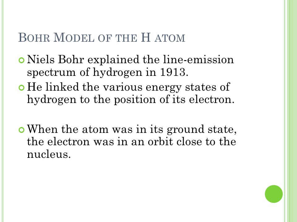 Bohr Model of the H atom Niels Bohr explained the line-emission spectrum of hydrogen in 1913.