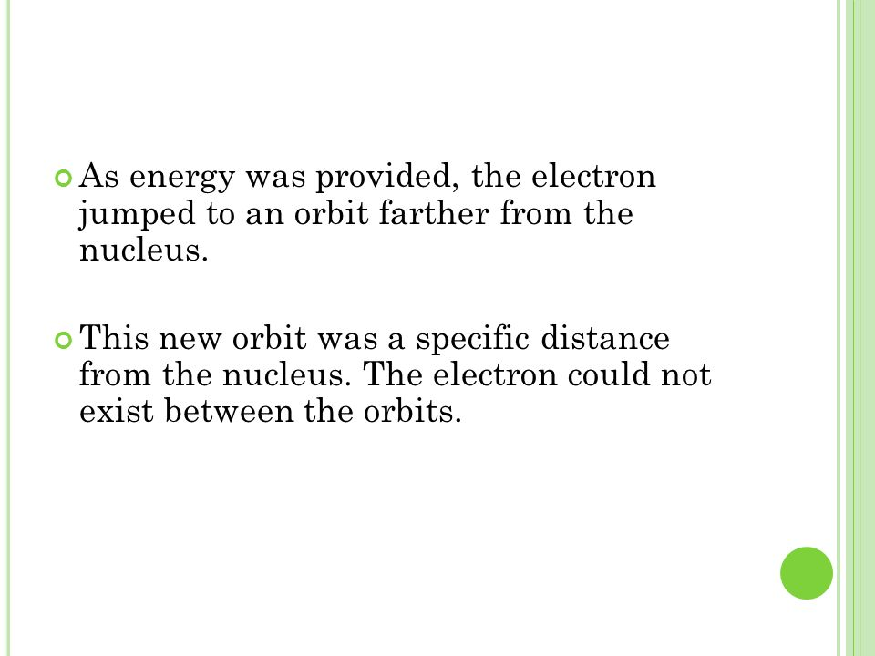As energy was provided, the electron jumped to an orbit farther from the nucleus.