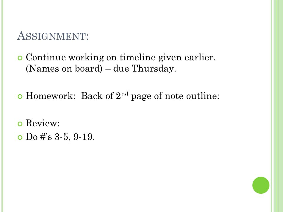 Assignment: Continue working on timeline given earlier. (Names on board) – due Thursday. Homework: Back of 2nd page of note outline: