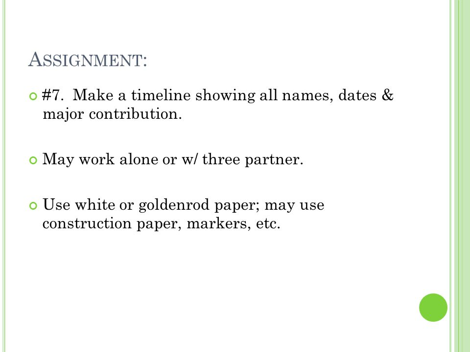 Assignment: #7. Make a timeline showing all names, dates & major contribution. May work alone or w/ three partner.