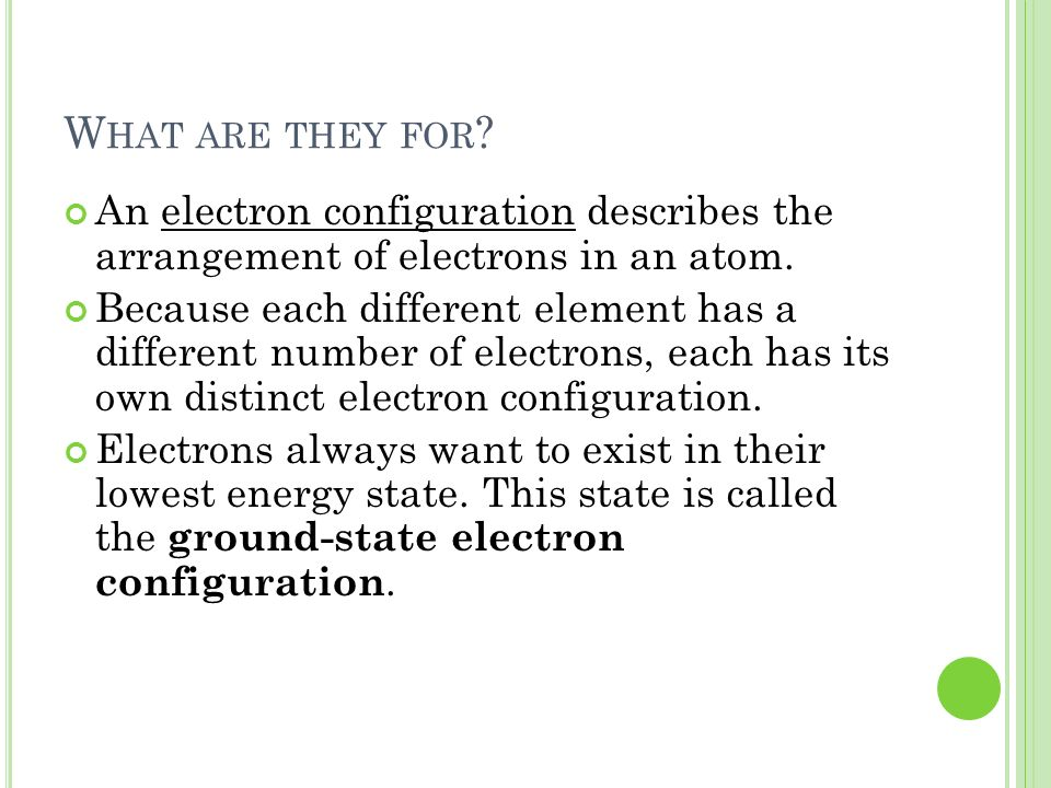 What are they for An electron configuration describes the arrangement of electrons in an atom.