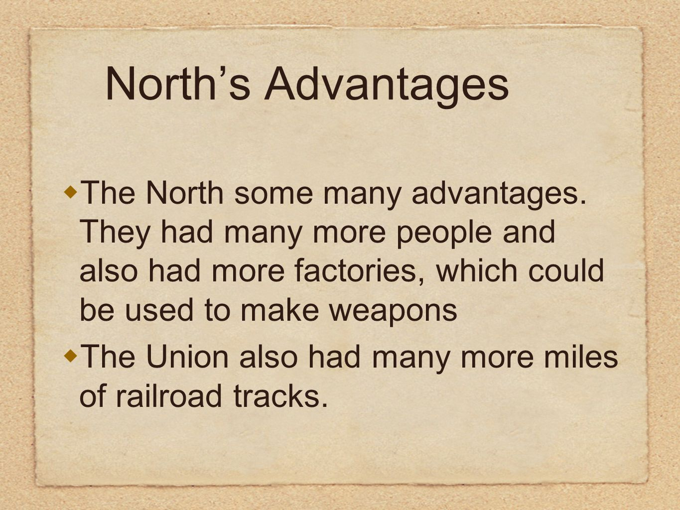 North's Advantages The North some many advantages. They had many more people and also had more factories, which could be used to make weapons.