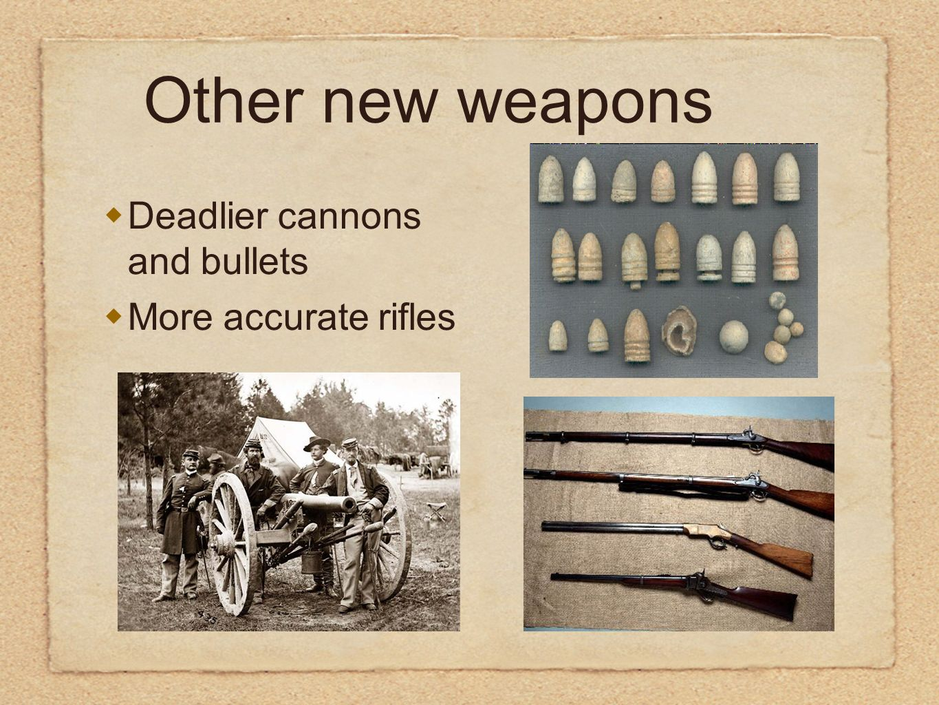 Other new weapons Deadlier cannons and bullets More accurate rifles