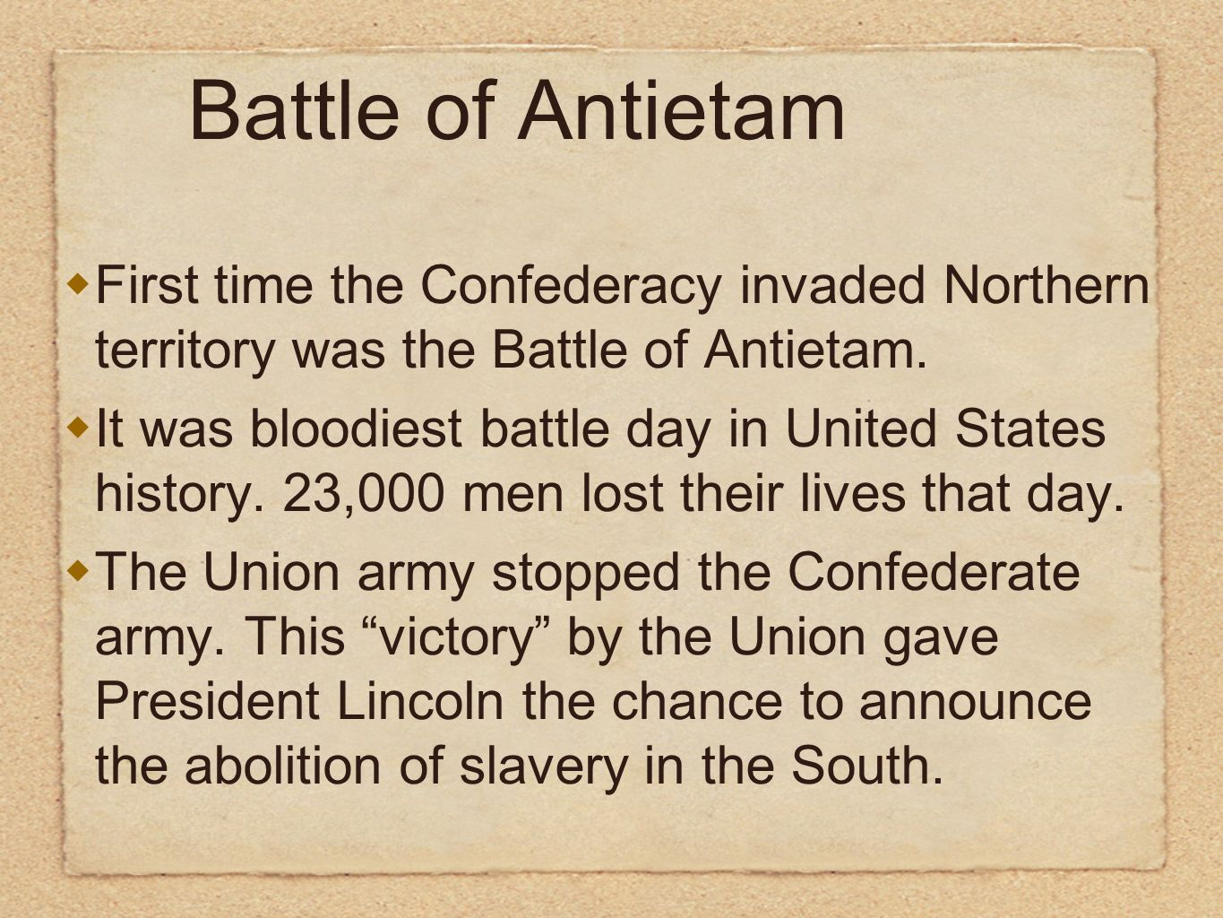 Battle of Antietam First time the Confederacy invaded Northern territory was the Battle of Antietam.