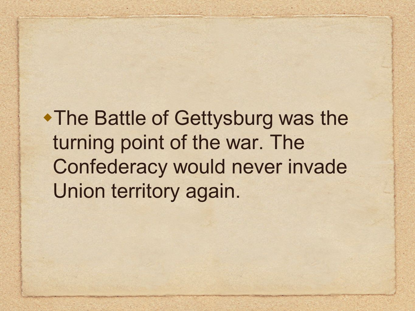 gettysburg was the turning point in the american civil war The battle of gettysburg, fought from july 1 to july 3, 1863, is considered the most important engagement of the american civil war after a great victory.