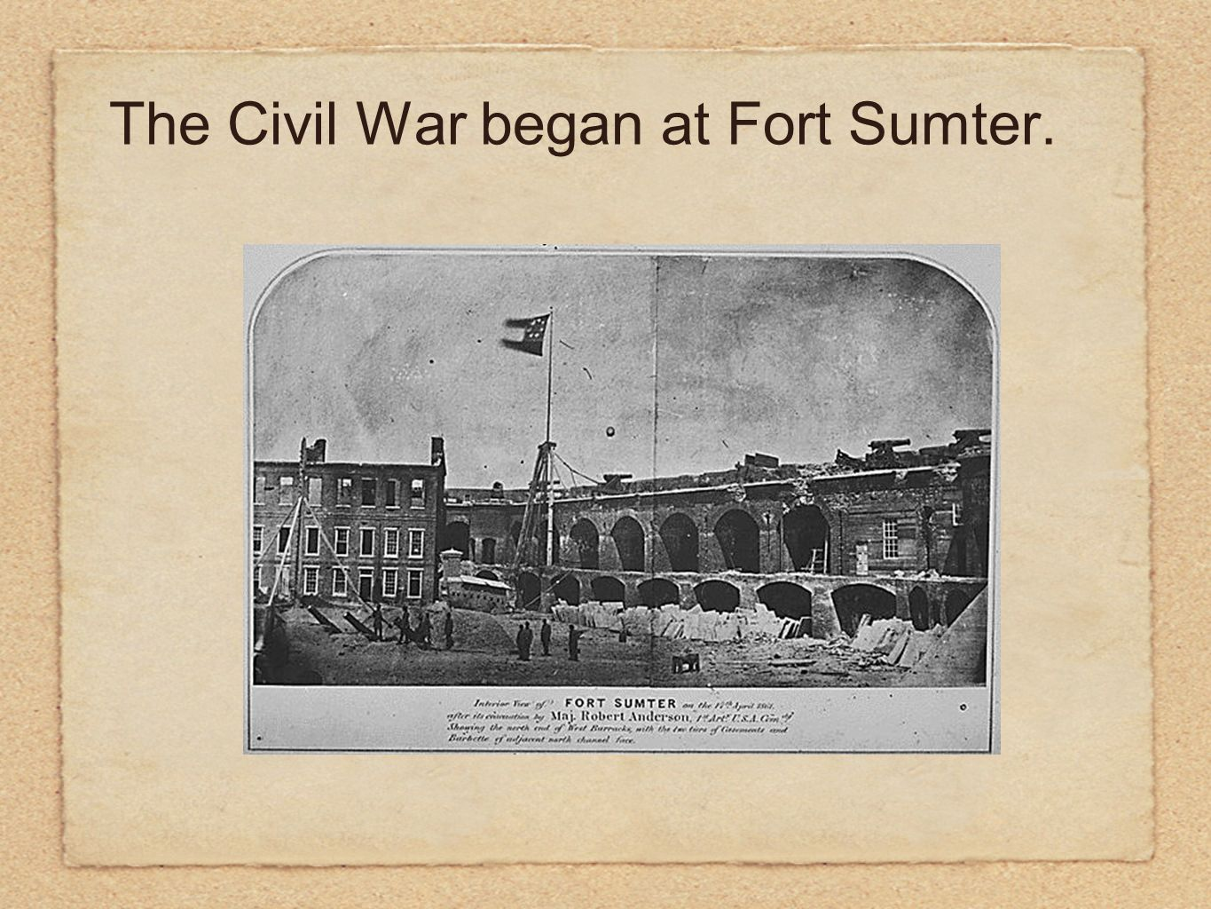 The Civil War began at Fort Sumter.