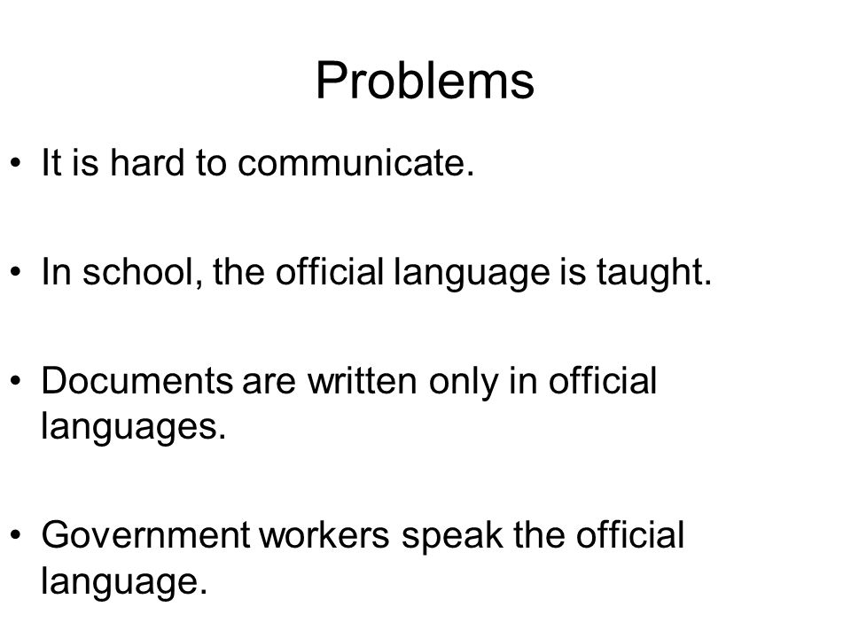 Problems It is hard to communicate.