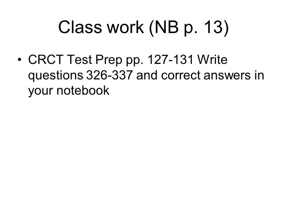 Class work (NB p. 13) CRCT Test Prep pp.