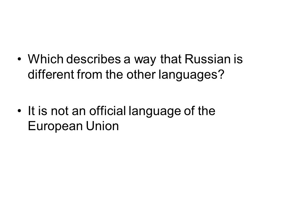 Which describes a way that Russian is different from the other languages