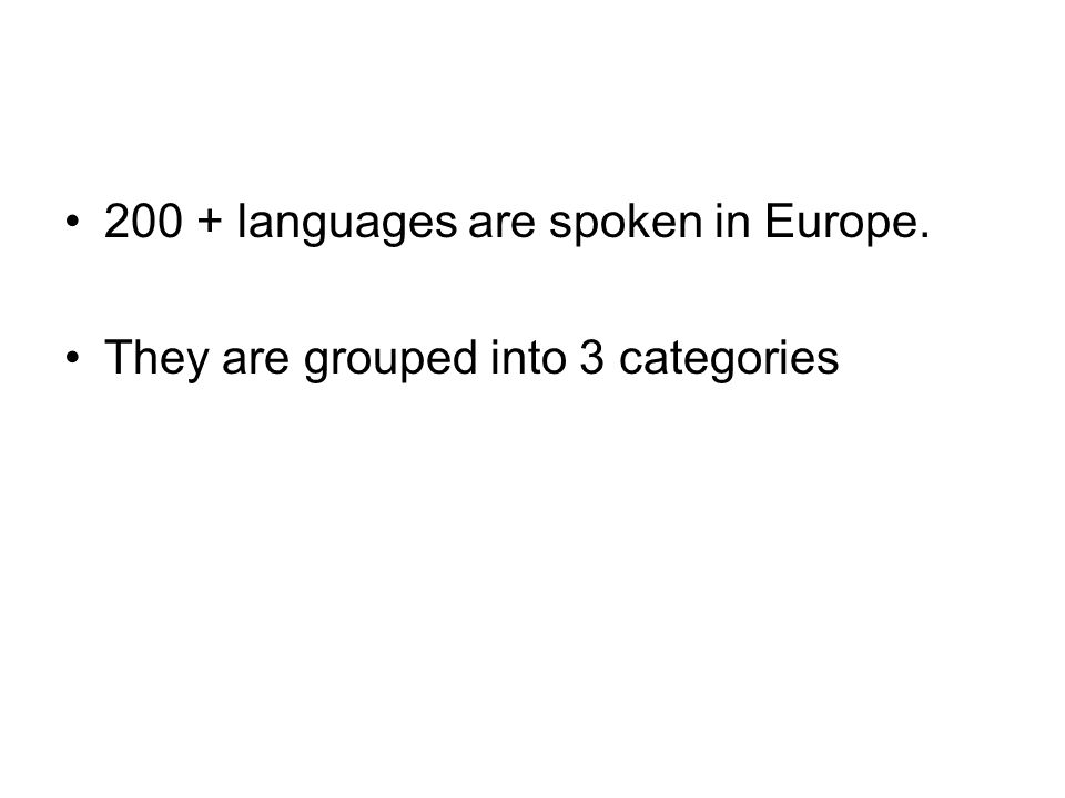 200 + languages are spoken in Europe.
