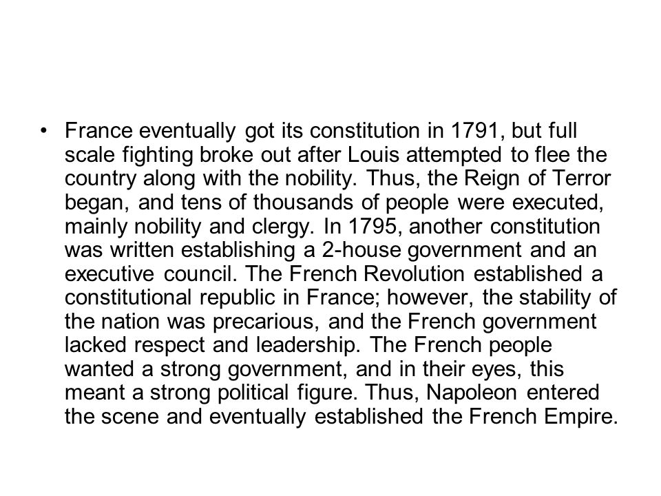 France eventually got its constitution in 1791, but full scale fighting broke out after Louis attempted to flee the country along with the nobility.