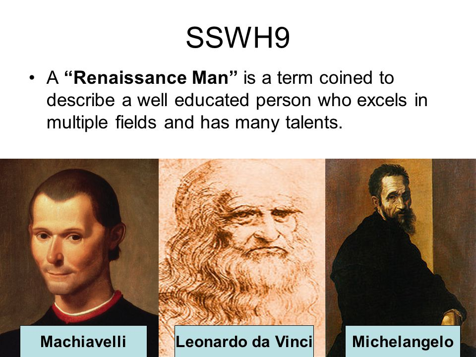 SSWH9 A Renaissance Man is a term coined to describe a well educated person who excels in multiple fields and has many talents.