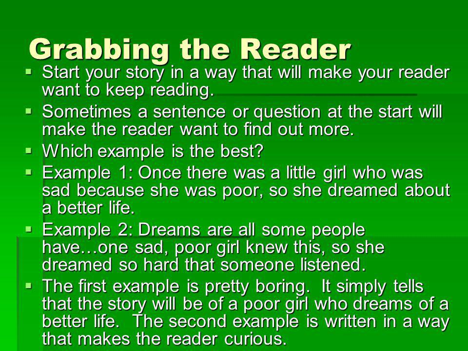 Grabbing the Reader Start your story in a way that will make your reader want to keep reading.