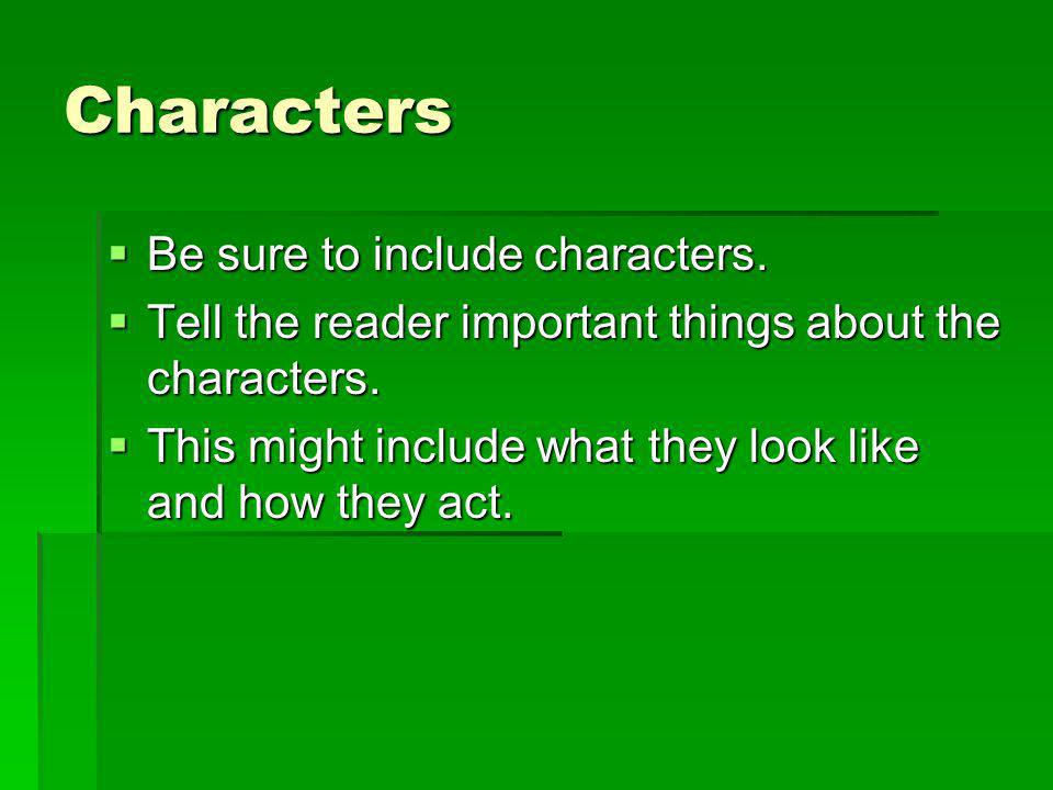 Characters Be sure to include characters.