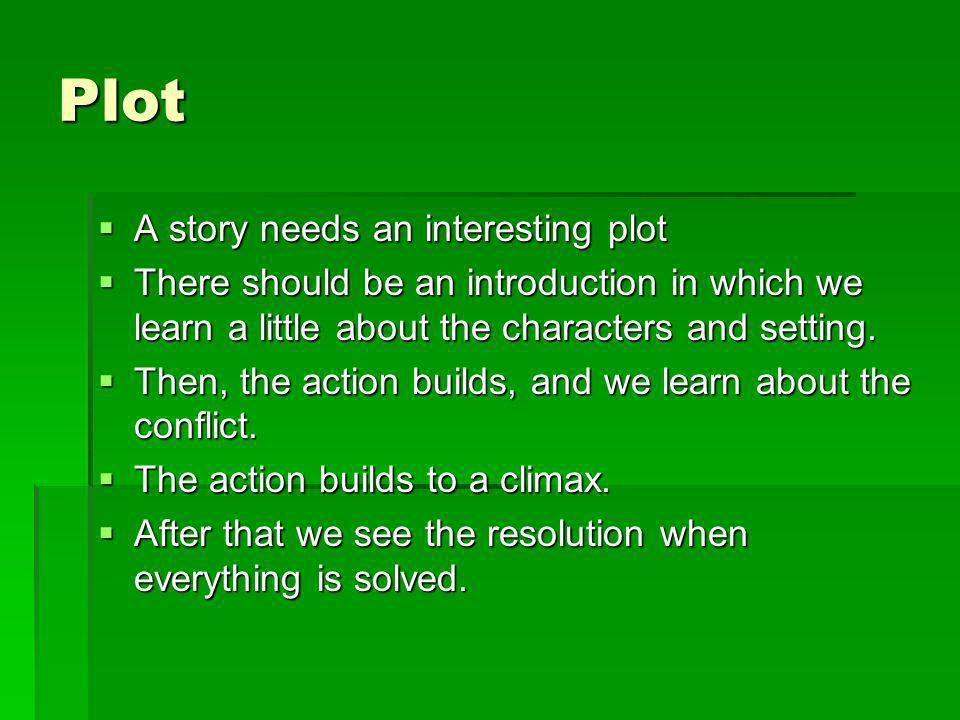 Plot A story needs an interesting plot