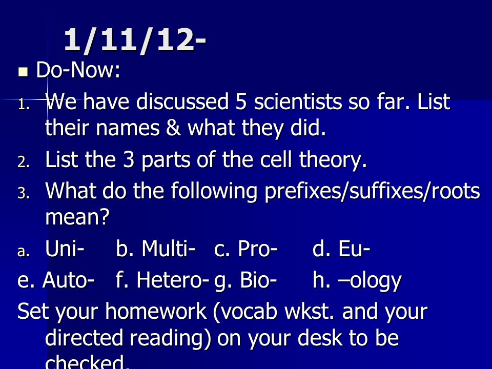 1/11/12- Do-Now: We have discussed 5 scientists so far. List their names & what they did. List the 3 parts of the cell theory.