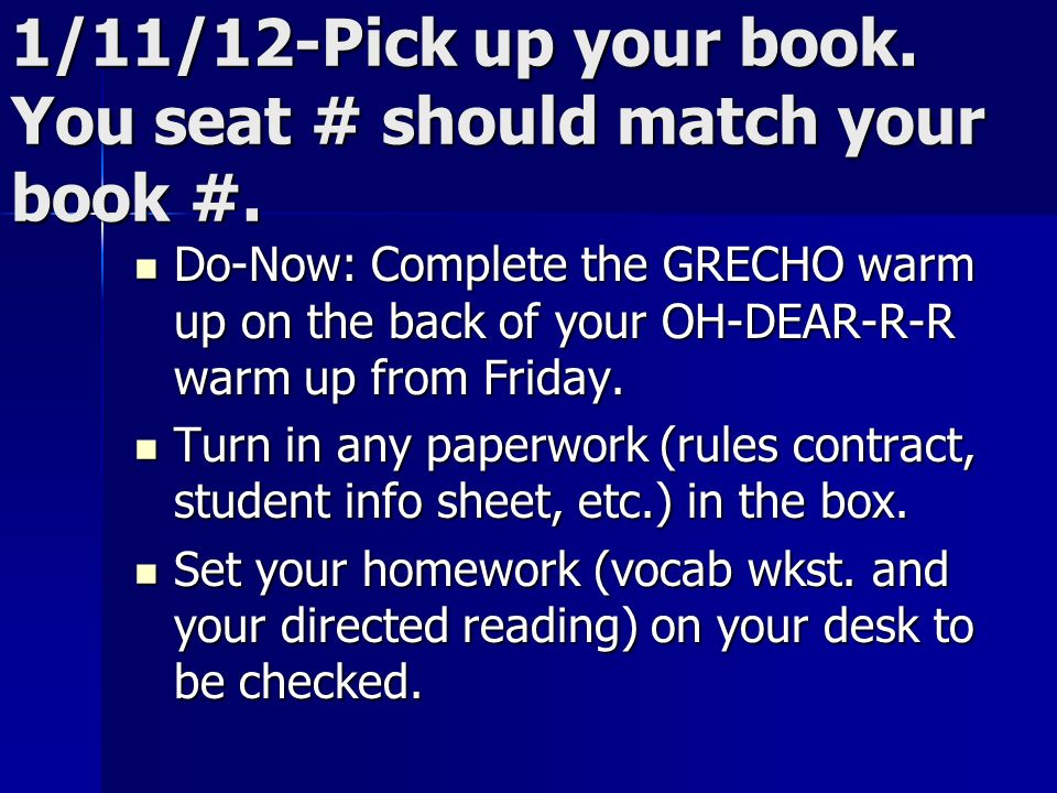 1/11/12-Pick up your book. You seat # should match your book #.