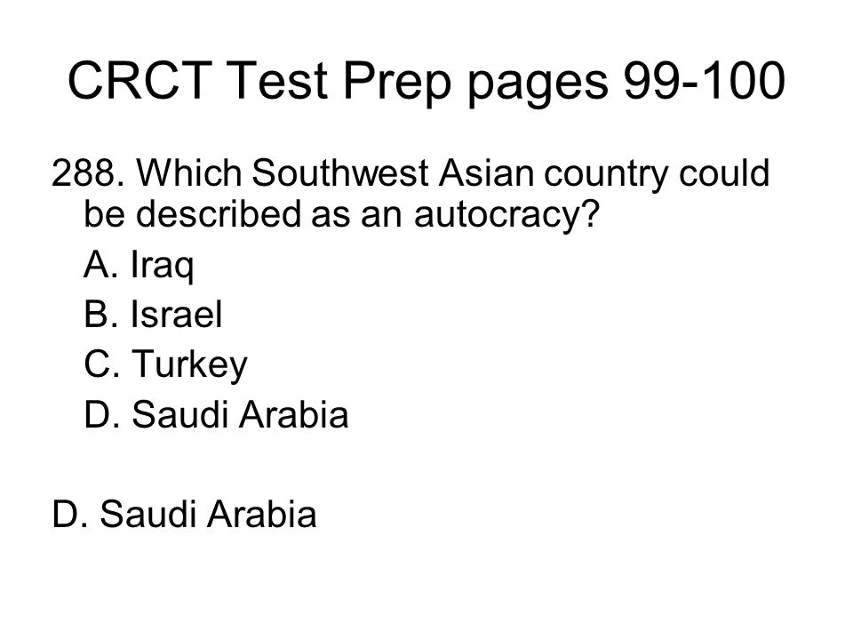 CRCT Test Prep pages 99-100 288. Which Southwest Asian country could be described as an autocracy A. Iraq.