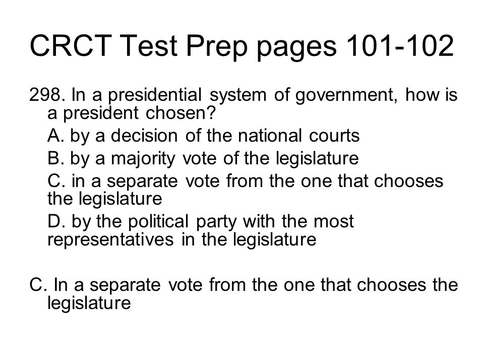 CRCT Test Prep pages 101-102 298. In a presidential system of government, how is a president chosen