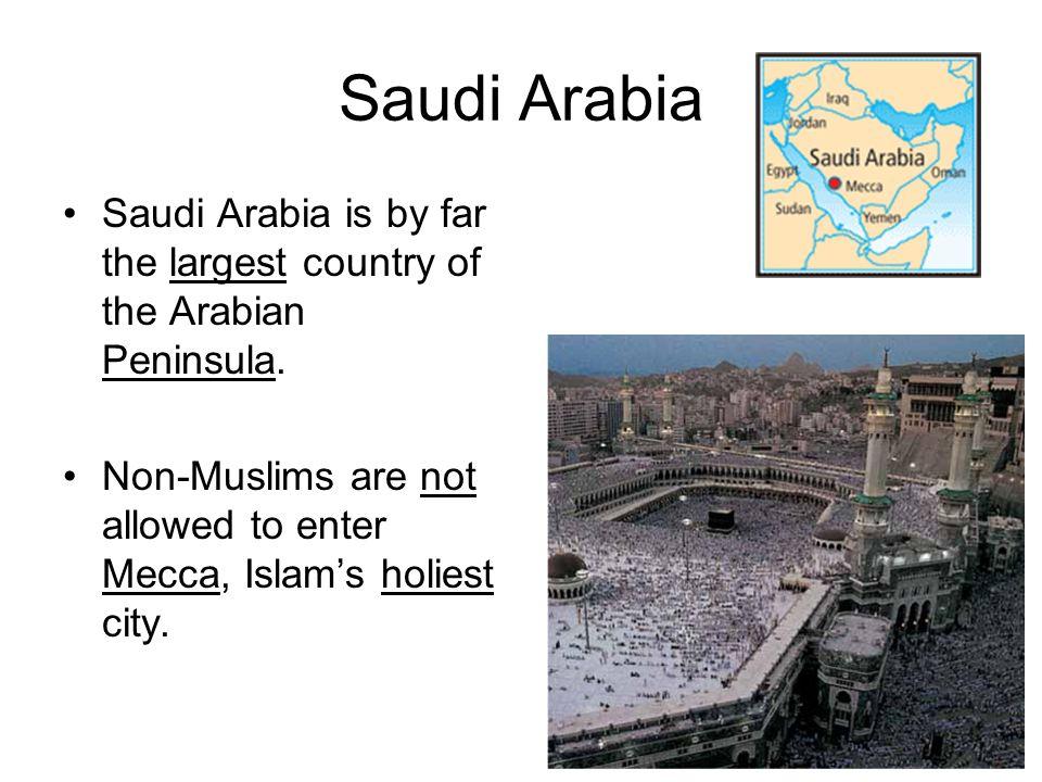 Saudi Arabia Saudi Arabia is by far the largest country of the Arabian Peninsula.