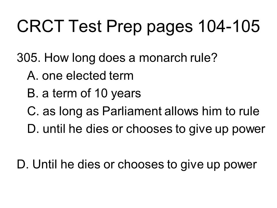 CRCT Test Prep pages 104-105 305. How long does a monarch rule