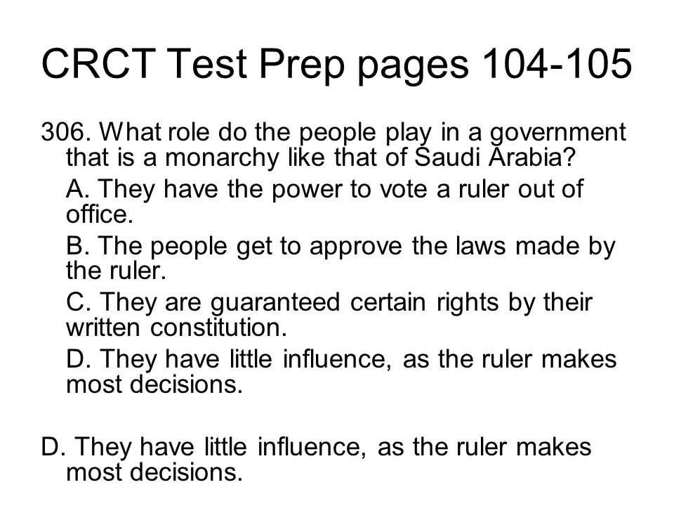 CRCT Test Prep pages 104-105 306. What role do the people play in a government that is a monarchy like that of Saudi Arabia