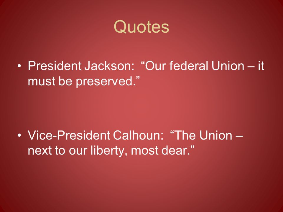 Quotes President Jackson: Our federal Union – it must be preserved.