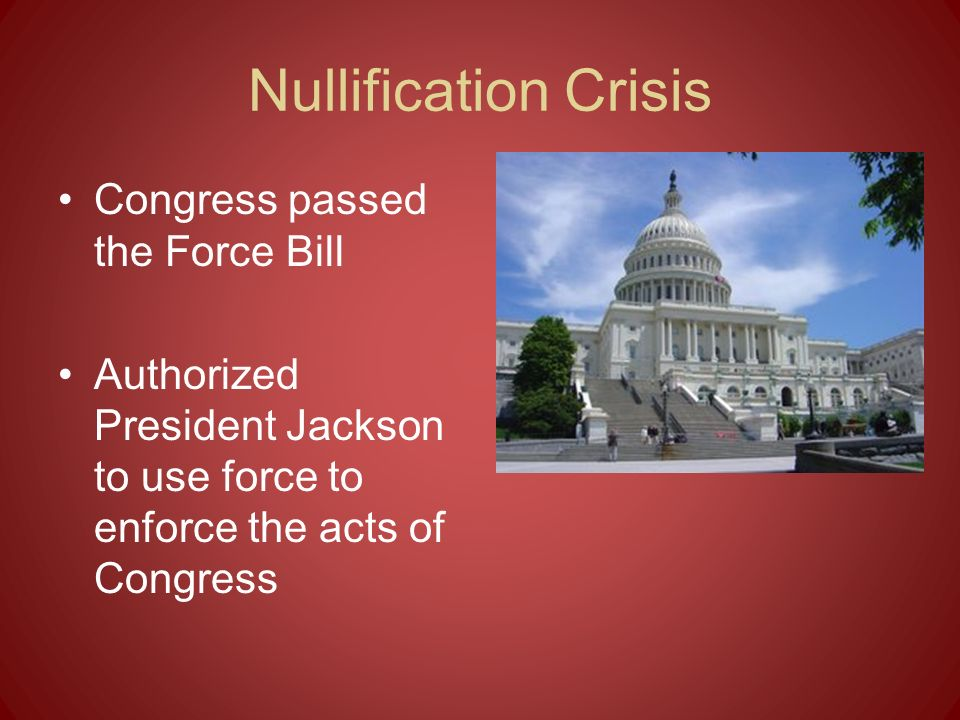 Nullification Crisis Congress passed the Force Bill