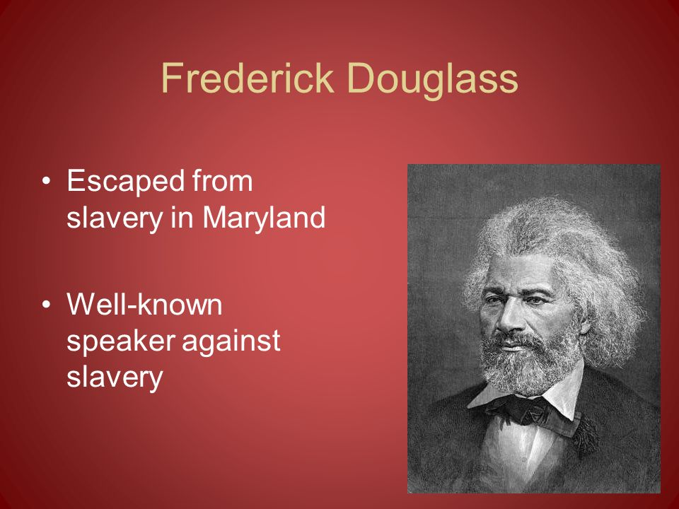 Frederick Douglass Escaped from slavery in Maryland