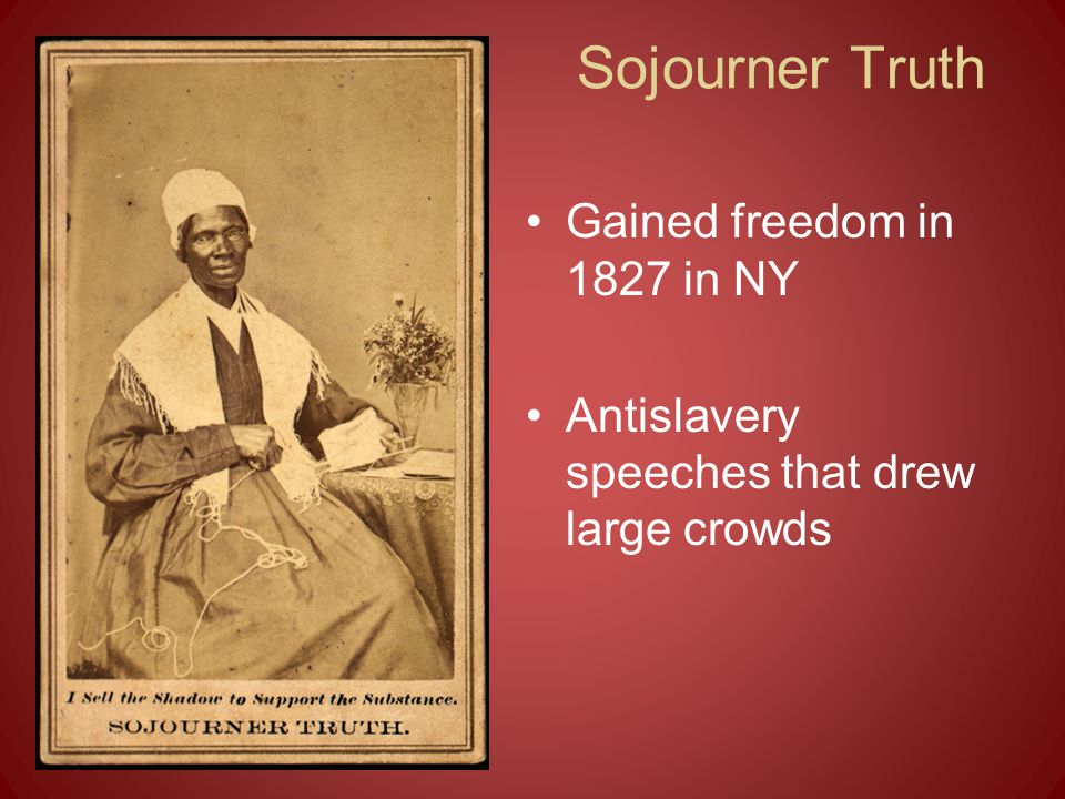 Sojourner Truth Gained freedom in 1827 in NY