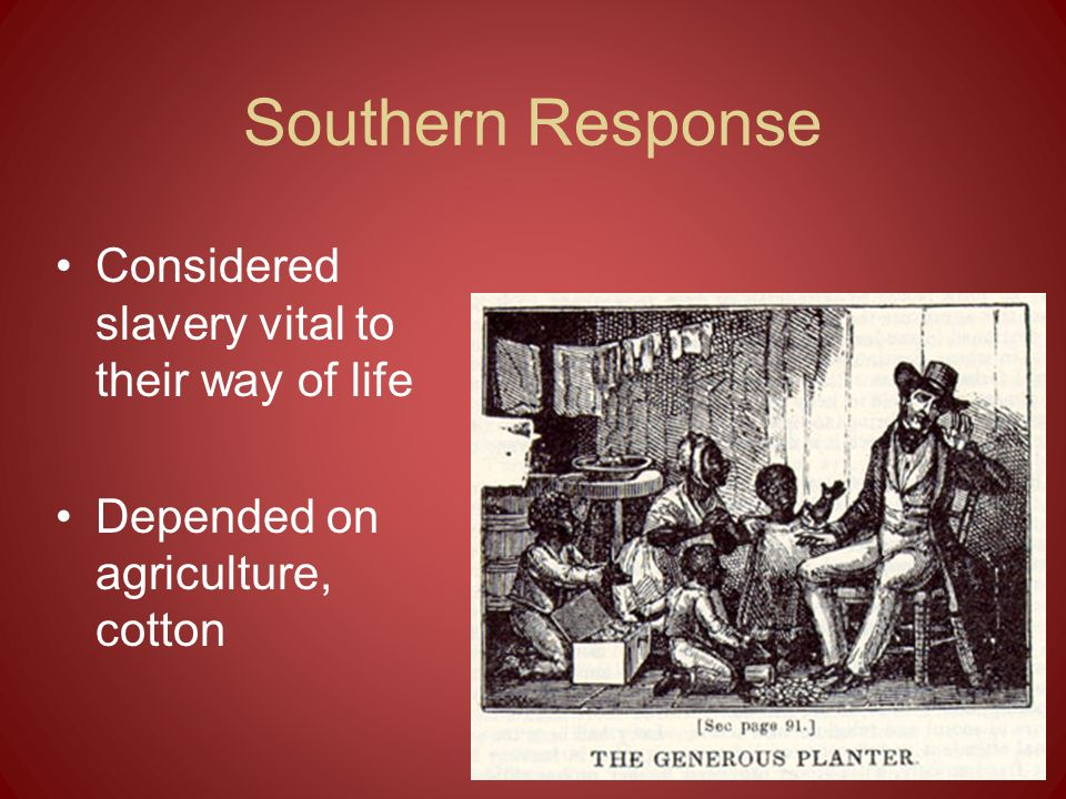 Southern Response Considered slavery vital to their way of life