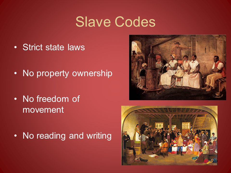 Slave Codes Strict state laws No property ownership