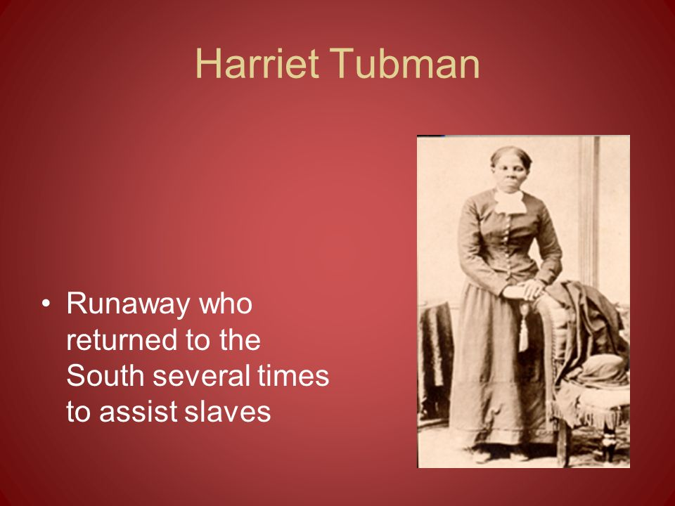 Harriet Tubman Runaway who returned to the South several times to assist slaves