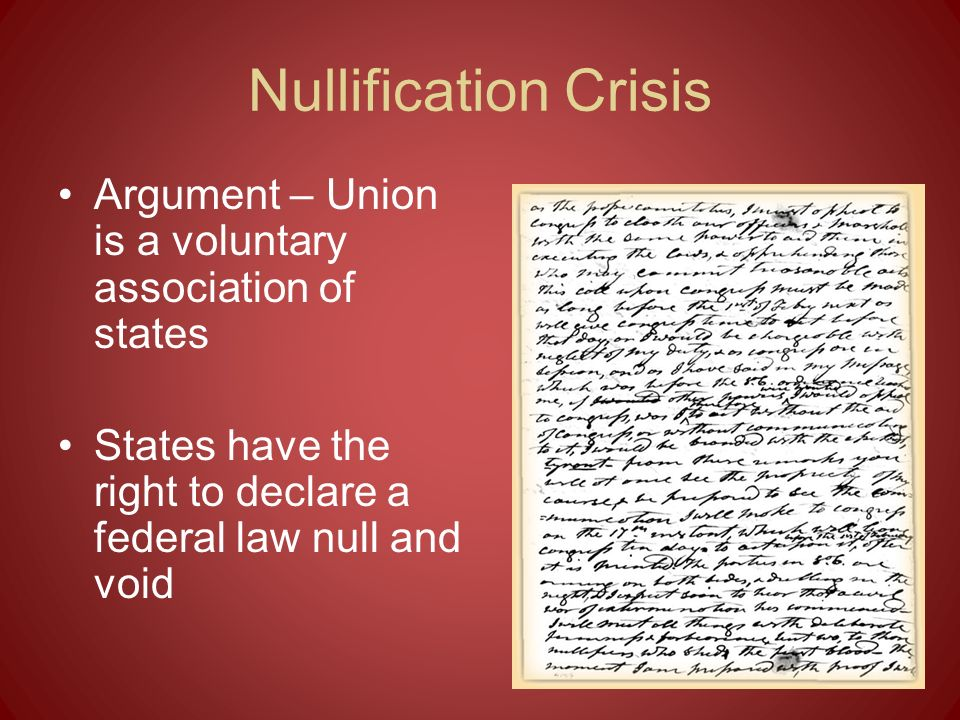 Nullification Crisis Argument – Union is a voluntary association of states.