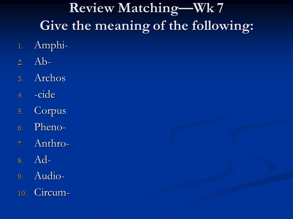 Review Matching—Wk 7 Give the meaning of the following: